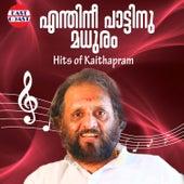 Enthinee Pattinu Madhuram, Hits of Kaithapram by Various Artists