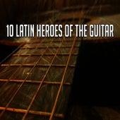 10 Latin Heroes of the Guitar von Instrumental