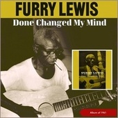 Done Changed My Mind (Album of 1961) de Furry Lewis