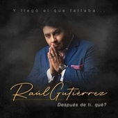 Después de Ti Que? y Llego el Que Faltaba... von Raúl Gutiérrez