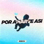Por Amarte Así - Remix de Emmi Dj