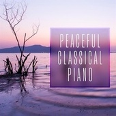 Peaceful Classical Piano by Various Artists