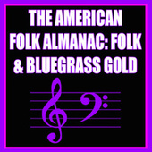 The American Folk Almanac: Folk & Bluegrass Gold by Various Artists