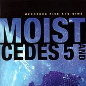 Mercedes Five And Dime by Moist