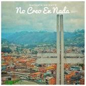 No Creo En Nada by Bachata Heightz