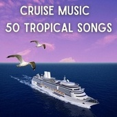 CRUISE MUSIC 50 TROPICAL SONGS by Francesco Digilio