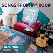 Songs from My Room by Neal Phillips