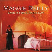 Save It For A Rainy Day by Maggie Reilly