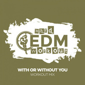 With Or Without You by Hard EDM Workout
