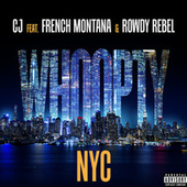 Whoopty NYC (feat. French Montana & Rowdy Rebel) by CJ
