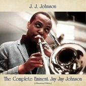 The Complete Eminent Jay Jay Johnson (Remastered Edition) by J.J. Johnson