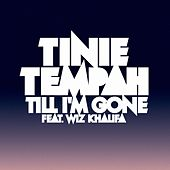 Till I'm Gone by Tinie Tempah