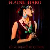 Tú Me Dejaste de Querer de Elaine Haro