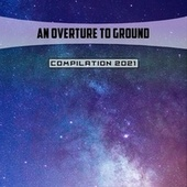 An Overture To Ground Compilation 2021 by Mauro Rawn, V A, Marcus Bill, Dossena