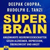 Super-Brain - Angewandte Neurowissenschaften gegen Alzheimer, Depression, Übergewicht und Angst (Ungekürzt) by Deepak Chopra