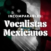 Incomparables: Vocalistas Mexicanos de Various Artists