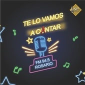 Te Lo Vamos a Cantar - Fm 94.5 Rosario, Vol. 1 de Various Artists