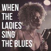 When the Ladies Sing the Blues de Ruth Brown, Marylin Scott, Varetta Dillard, Della Reese, Big Mama Thornton, Esther Phillips, Helen Humes, Big Maybelle, Memphis Minnie, Etta Jones, Lavern Baker, Rosetta Howard, Odetta, Bessie Smith, Trixie Smith, Miss Rhapsody, Dakota Staton