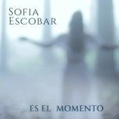 Es El Momento by Sofia Escobar