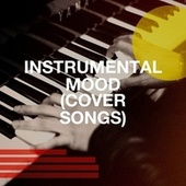 Instrumental Mood (Cover Songs) van The Instrumental Orchestra, Acoustic Chill Out, Lounge relax