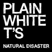 Natural Disaster by Plain White T's