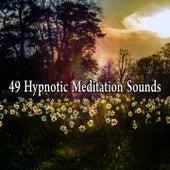 49 Hypnotic Meditation Sounds by Music For Meditation