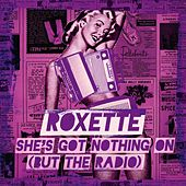 She's Got Nothing On (But The Radio) von Roxette