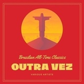 Outra Vez (Brazilian All-Time Classics) von Various Artists