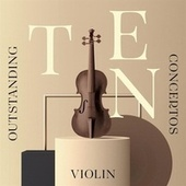 Ten Outstanding Violin Concertos by Various Artists
