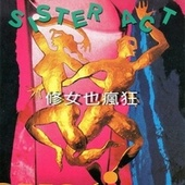 SISTER ACT (修女也瘋狂) by Malicia, Kristine, Game Over, Ambassadors Of Fuke, Power Pand, Felix, Double You, Magic Marmalade, B.N.L., Bobby Rave, Gipsy