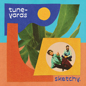 sketchy. by Tune-Yards