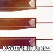 10 Sweet Chill out Jazz by Relaxing Piano Music Consort