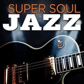 Super Soul Jazz by Various Artists