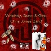 Whiskey, Guns, & Girls by Chris Jones Band