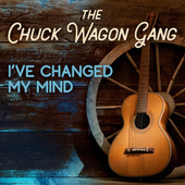 I've Changed My Mind by Chuck Wagon Gang