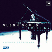 The Glenn Gould Trilogy - Ein Leben by Glenn Gould