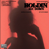 Holdin Me Down (feat. Future) van King Combs