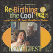 Loveliest by Bebop N Beyond David Watson's Re-Birthing the Cool
