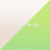 Wake Me Up by Casper Esmann