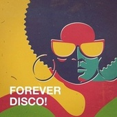 Forever Disco! by Silver Disco Explosion, Sweet Soul Express, Graham Blvd, CDM Project, Electric Groove Machine, MoodBlast, The Honey Sweets, Chateau Pop, Countdown Friends