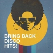 Bring Back Disco Hits! van Silver Disco Explosion, Movie Sounds Unlimited, Chateau Pop, Grease Jar, Countdown Friends, Island Party Band, Countdown Singers, Graham Blvd, The Comptones