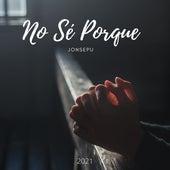 No Sé Porque by JonSepu
