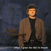 When I Grow Too Old To Dream de John McDermott