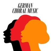 German Choral Music by Various Artists