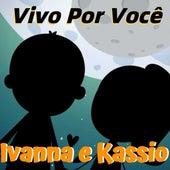 Vivo por Você by Ivanna e Kassio