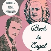 Bach to Segal by Charles Segal