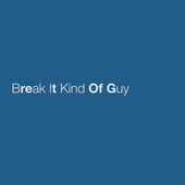 Break It Kind Of Guy von Eric Church