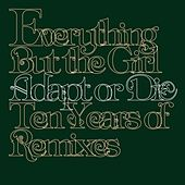 Adapt Or Die - 10 Years Of Remixes de Everything But the Girl