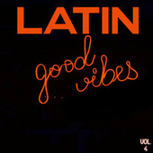 Latin Good Vibes Vol. 4 by Various Artists