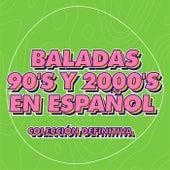 Baladas 90's y 2000's en Español Colección Definitiva by Various Artists
